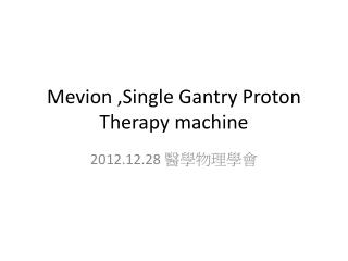 Mevion  ,Single Gantry Proton Therapy machine