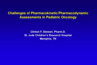 Challenges of Pharmacokinetic/Pharmacodynamic Assessments in Pediatric Oncology