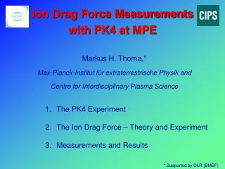 Ion Drag Force Measurements  with PK4 at MPE