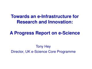 Towards an e - Infrastructure for Research and Innovation: A Progress Report on e-Science