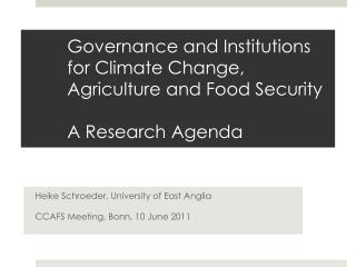 Governance and Institutions for Climate Change, Agriculture and Food Security A Research Agenda