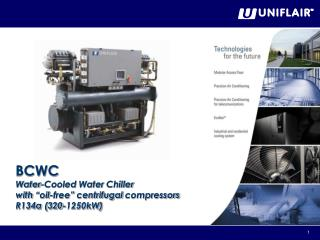 "BCWC Water-Cooled  Water  Chiller with  ""oil-free""  centrifugal compressors R134a (320-1250kW)"