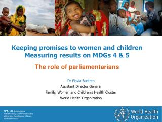 Keeping promises to women and children     Measuring results on MDGs 4 & 5