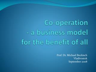 Co-operation   - a business model  for the benefit of all