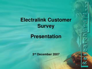 Electralink Customer Survey Presentation 3 rd  December 2007