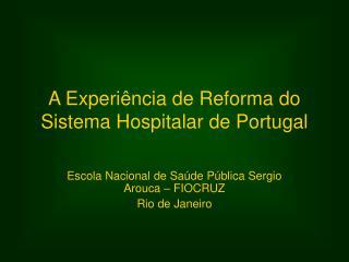 A Experiência de Reforma do Sistema Hospitalar de Portugal