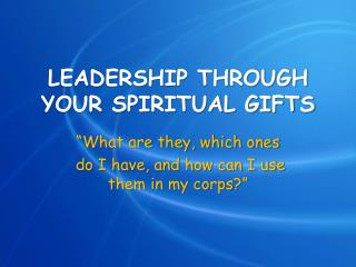 LEADERSHIP THROUGH YOUR SPIRITUAL GIFTS