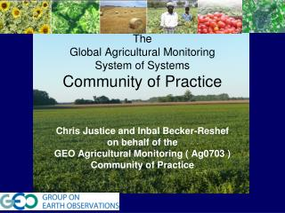 T The  Global Agricultural Monitoring  System of Systems Community of Practice