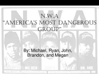 "N.W.A  ""America's Most Dangerous Group"""