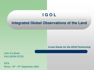I G O L Integrated Global Observations of the Land