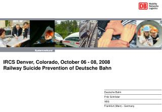 IRCS Denver, Colorado, October 06 - 08, 2008 Railway Suicide Prevention of Deutsche Bahn