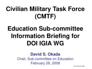Civilian Military Task Force (CMTF) Education Sub-committee Information Briefing for DOI IGIA WG