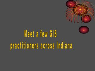 Meet a few GIS  practitioners across Indiana