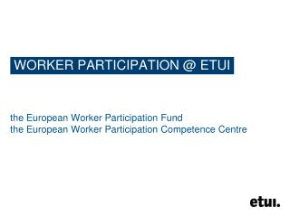 WORKER PARTICIPATION @ ETUI