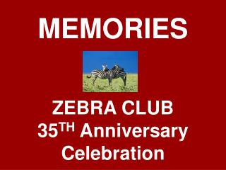 MEMORIES ZEBRA CLUB 35 TH  Anniversary Celebration