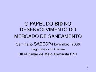 O PAPEL DO  BID  NO DESENVOLVIMENTO DO MERCADO DE SANEAMENTO