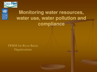 Monitoring water resources,    water use, water pollution and compliance