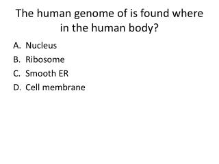The human genome of is found where in the human body?