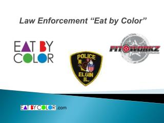 "Law Enforcement ""Eat by Color"""