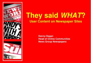 They said  WHAT ? User Content on Newspaper Sites