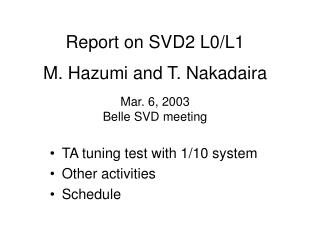 Report on SVD2 L0/L1 M. Hazumi and T. Nakadaira Mar. 6, 2003 Belle SVD meeting