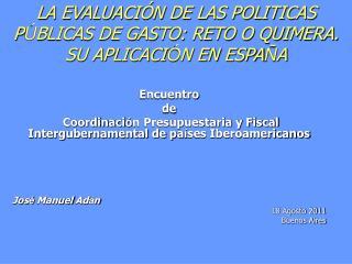 LA EVALUACIÓN DE LAS POLITICAS  P Ú BLICAS DE GASTO: RETO O QUIMERA.  SU APLICACI Ó N EN ESPA Ñ A