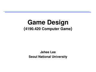 Game Design ( 4190.420 Computer Game )