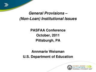 General Provisions –  (Non-Loan) Institutional Issues PASFAA Conference October, 2011