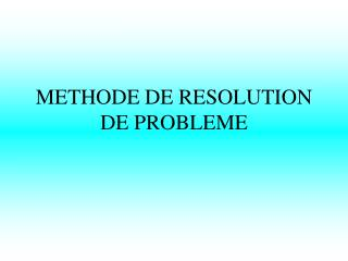 METHODE DE RESOLUTION DE PROBLEME