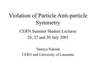 Violation of Particle Anti-particle Symmetry