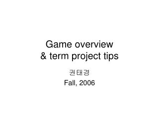Game overview & term project tips
