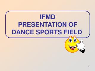 IFMD PRESENTATION OF DANCE SPORTS FIELD