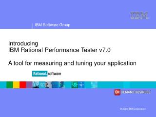 Introducing IBM Rational Performance Tester v7.0 A tool for measuring and tuning your application