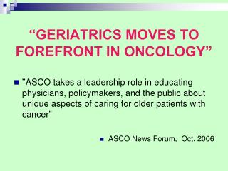 """GERIATRICS MOVES TO FOREFRONT IN ONCOLOGY"""