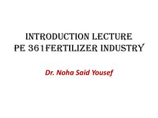 Introduction Lecture PE 361Fertilizer Industry
