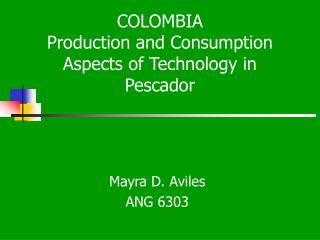 COLOMBIA Production and Consumption Aspects of Technology in Pescador