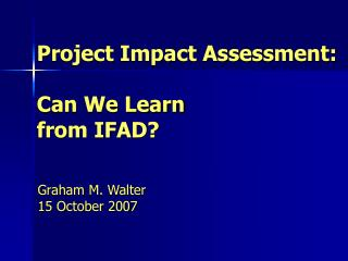 Project Impact Assessment: Can We Learn  from IFAD?