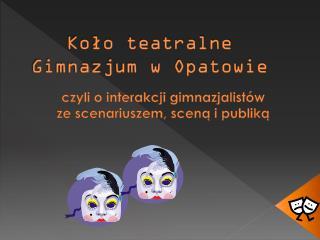 Koło teatralne Gimnazjum w Opatowie