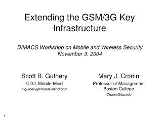 Extending the GSM/3G Key Infrastructure DIMACS Workshop on Mobile and Wireless Security November 3, 2004