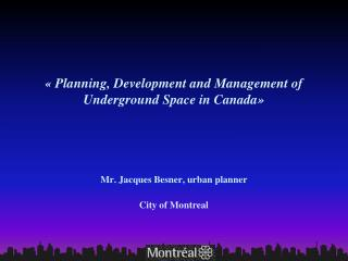« Planning, Development and Management of  Underground Space in Canada»