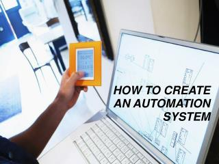 HOW TO CREATE  AN AUTOMATION SYSTEM