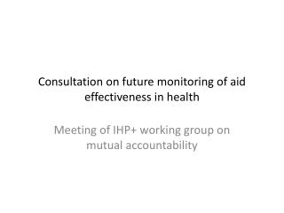 Consultation on future monitoring of aid effectiveness in health