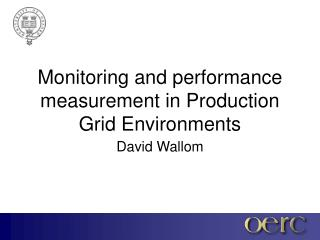 Monitoring and performance measurement in Production Grid Environments