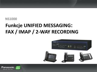 Funkcje  UNIFIED MESSAGING : FAX / IMAP / 2-WAY RECORDING