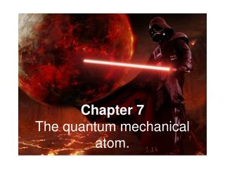 Chapter 7 The quantum mechanical atom.