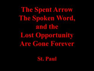 The Spent Arrow  The Spoken Word,  and the  Lost Opportunity  Are Gone Forever St. Paul