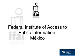 Federal Institute of Access to Public Information.  México