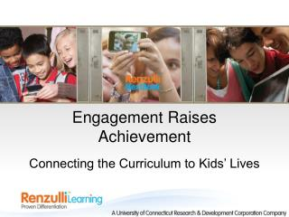 Engagement Raises Achievement Connecting the Curriculum to Kids' Lives