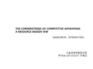 THE CORNERSTONES OF COMPETITIVE ADVANTAGE : A  RESOURCE-BASEDV IEW  MARGARETA .  PETERAF(1993)