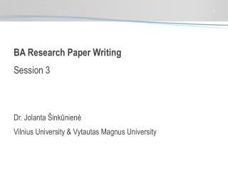 BA Research Paper Writing Session 3 Dr. Jolanta  Šinkūnienė